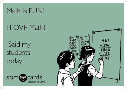 math-is-fun-i-love-math-said-my-students-today-22815